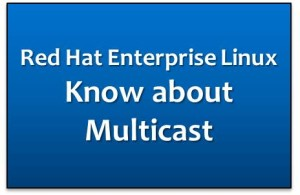 unixadminschool comRHEL : What is Multicast and how to