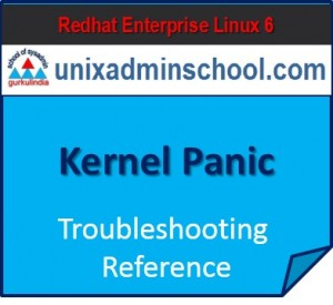 Linux Admin Troubleshooting Reference –  Kernel Panic and System Crash – Redhat Enterprise Linux (RHEL6)